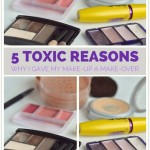 5 Toxic Reasons: Why I Gave My Make-Up a Make-Over