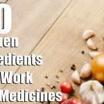 10 Kitchen Ingredients That Work Like Medicines