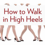 Do's and Don'ts of Wearing High Heels & How to Walk in